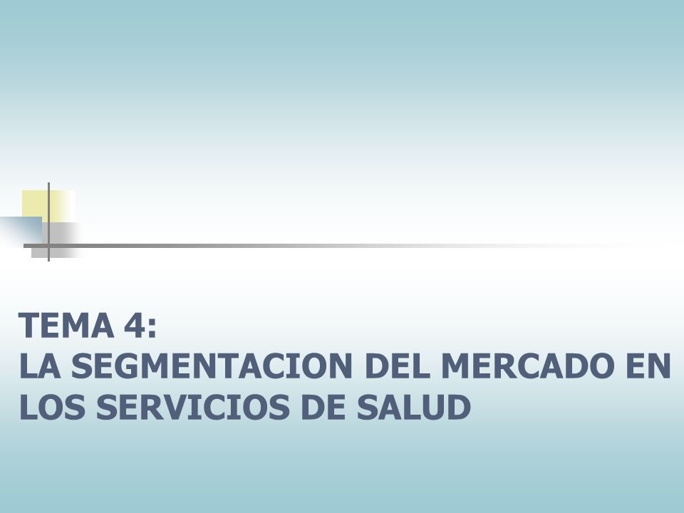 TEMA 4: LA SEGMENTACION DEL MERCADO EN LOS SERVICIOS DE SALUD