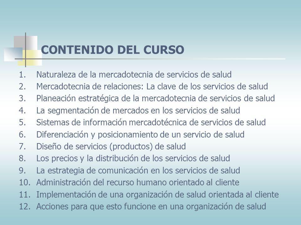 CONTENIDO DEL CURSO Naturaleza de la mercadotecnia de servicios de salud. Mercadotecnia de relaciones: La clave de los servicios de salud.