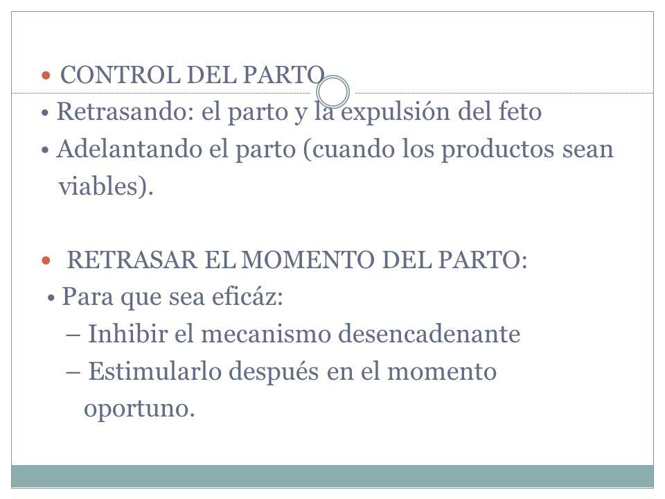 • Adelantando el parto (cuando los productos sean viables).