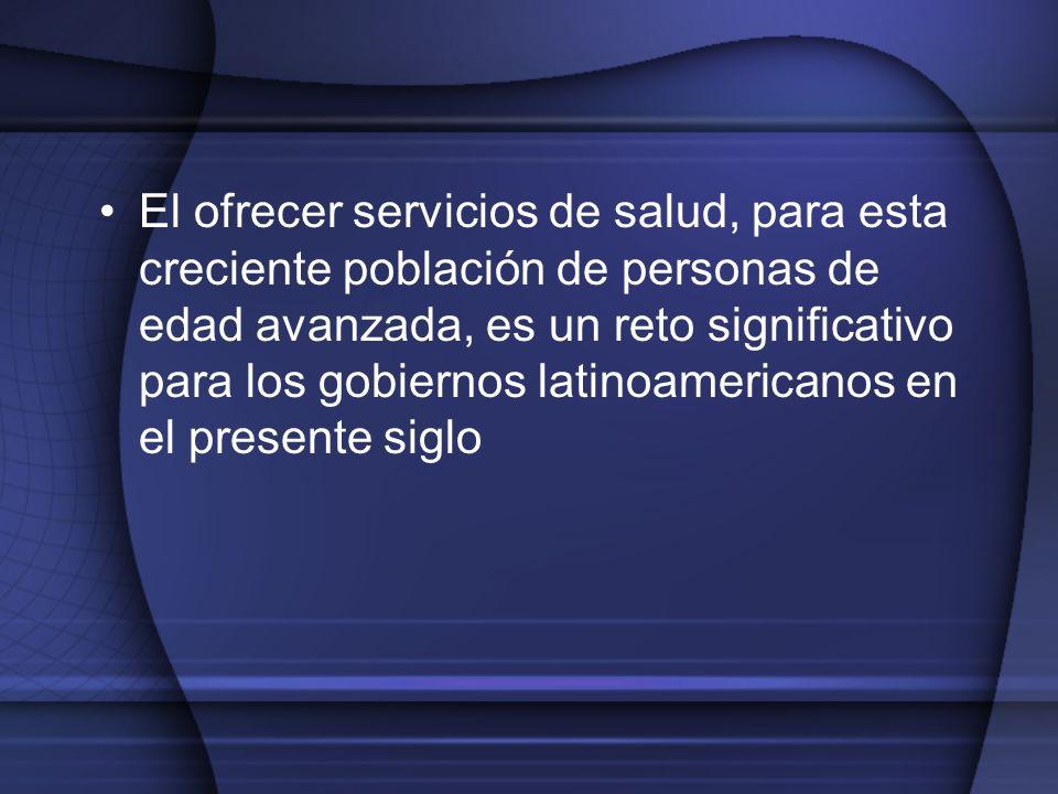 El ofrecer servicios de salud, para esta creciente población de personas de edad avanzada, es un reto significativo para los gobiernos latinoamericanos en el presente siglo