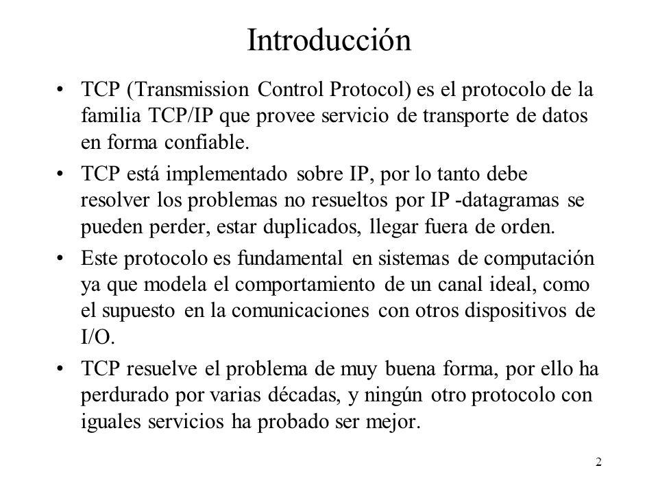 Introducción TCP (Transmission Control Protocol) es el protocolo de la familia TCP/IP que provee servicio de transporte de datos en forma confiable.