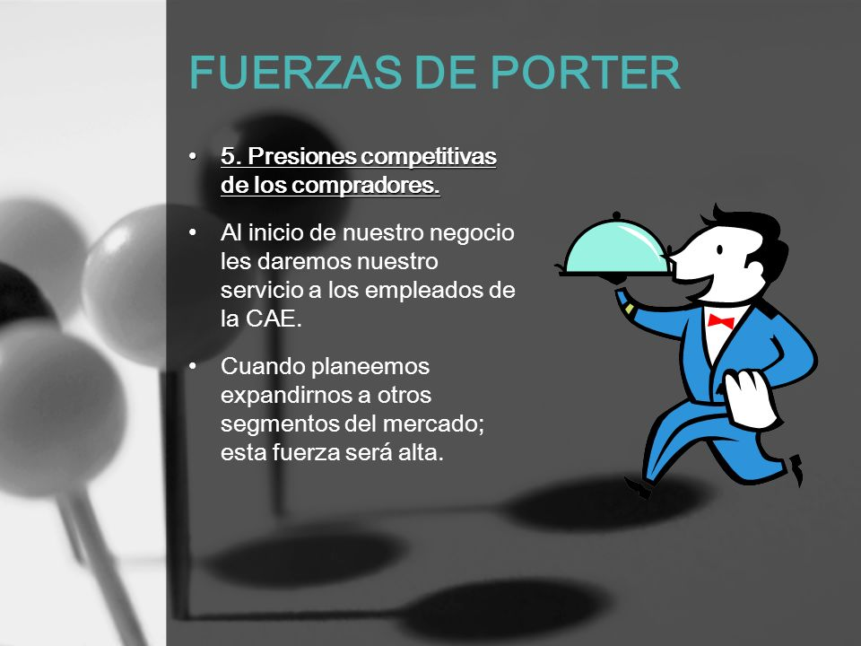 FUERZAS DE PORTER 5. Presiones competitivas de los compradores.