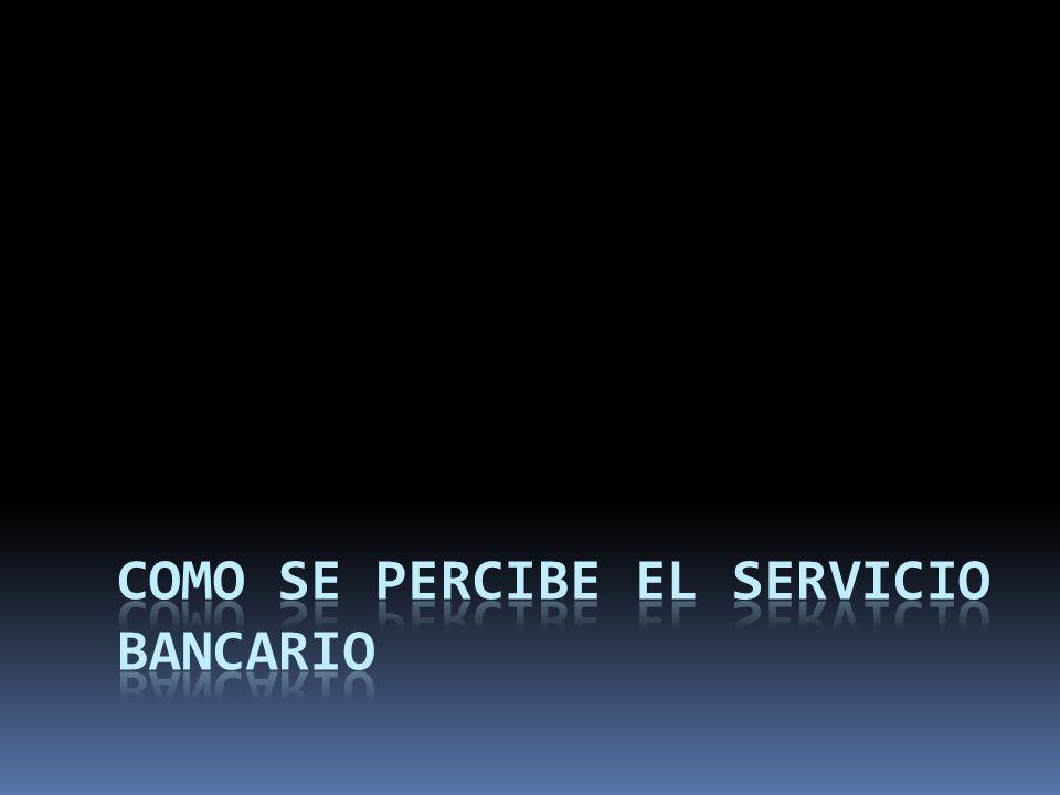 Como se Percibe el servicio Bancario
