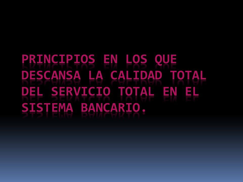 Principios en los que descansa la calidad total del servicio total en el sistema bancario.