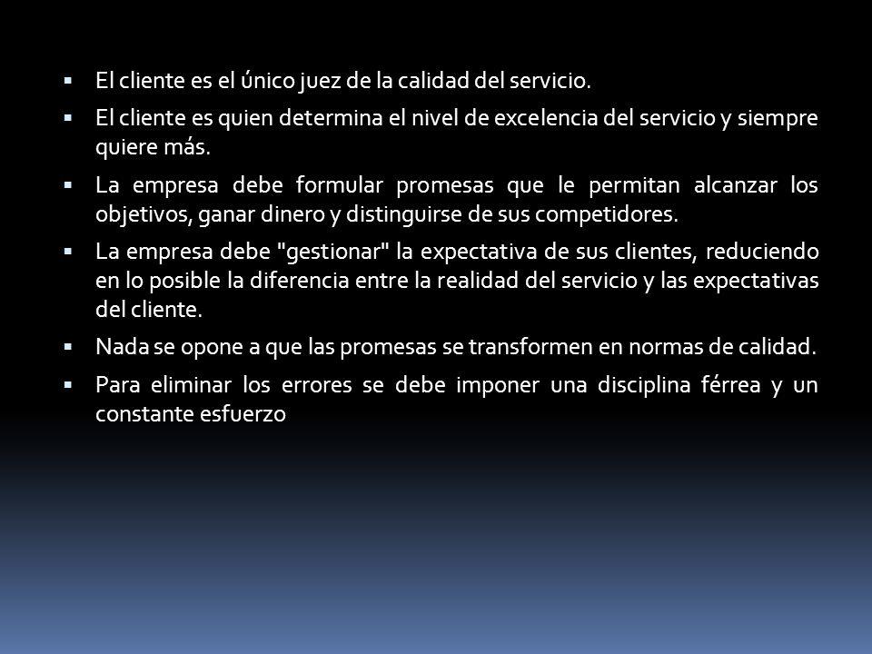 El cliente es el único juez de la calidad del servicio.