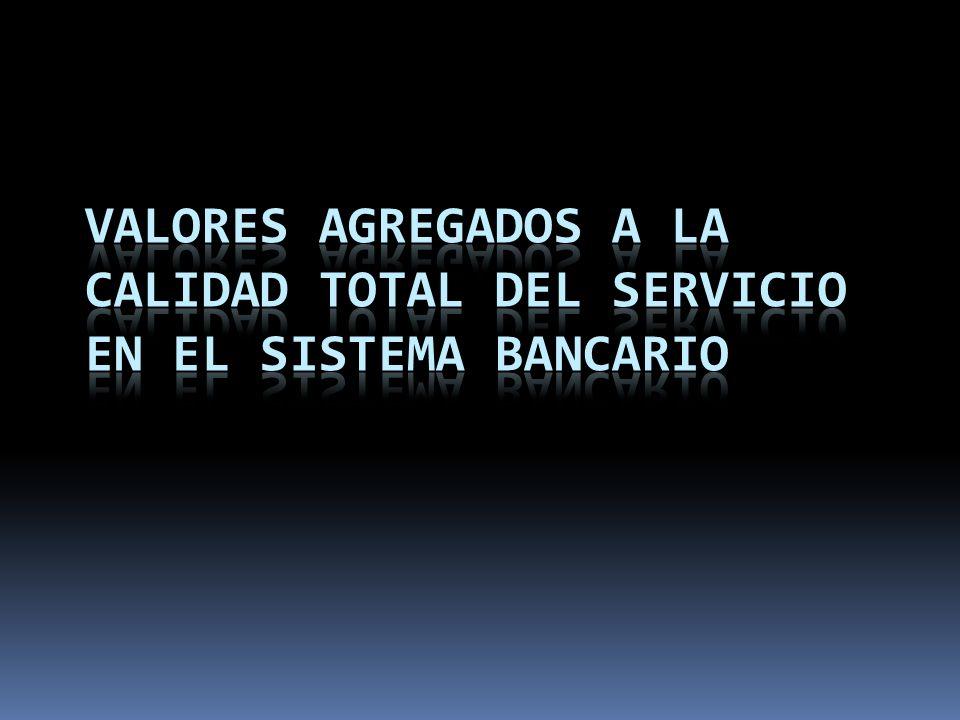 Valores agregados a La Calidad Total del Servicio en el Sistema Bancario