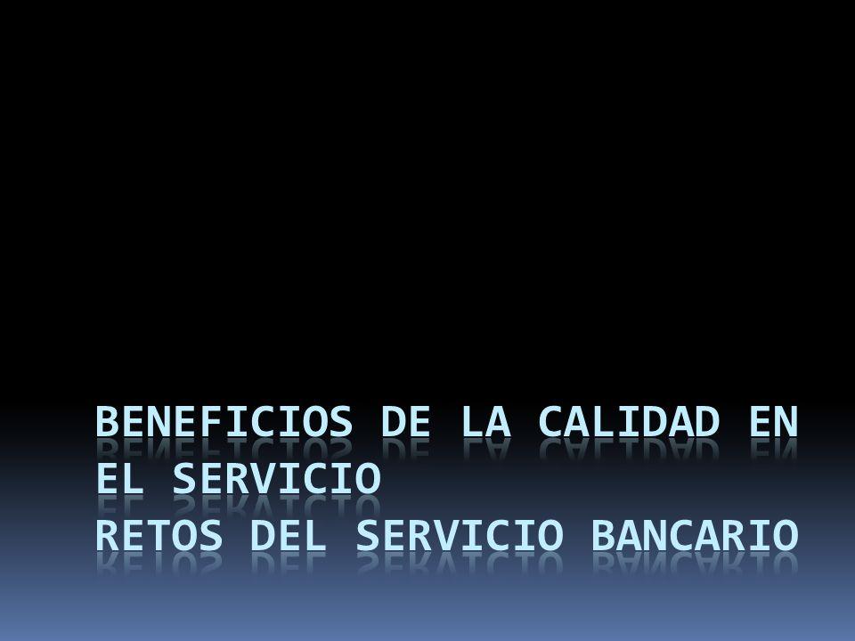 Beneficios de la Calidad en el Servicio Retos del Servicio Bancario
