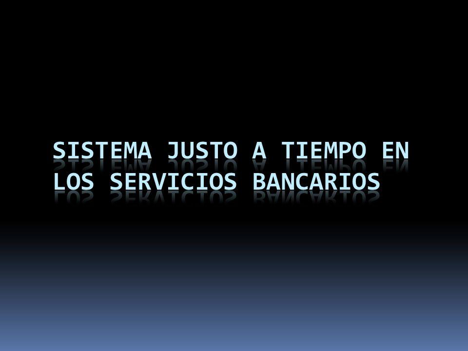 Sistema Justo a Tiempo en los Servicios Bancarios