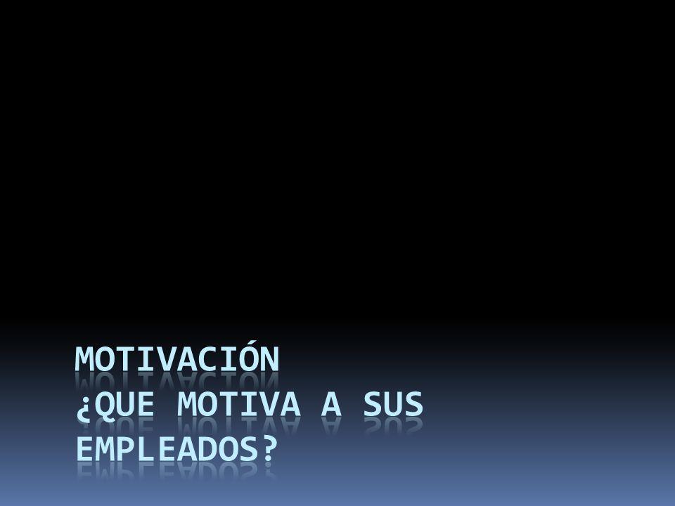 MOTIVACIÓN ¿QUE MOTIVA A SUS EMPLEADOS