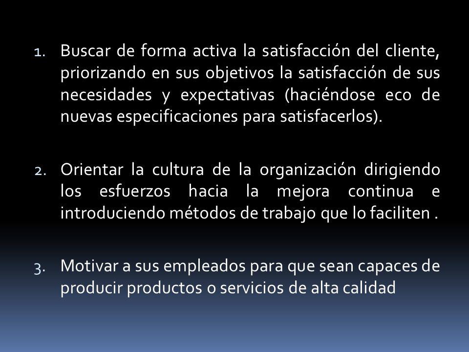 Buscar de forma activa la satisfacción del cliente, priorizando en sus objetivos la satisfacción de sus necesidades y expectativas (haciéndose eco de nuevas especificaciones para satisfacerlos).