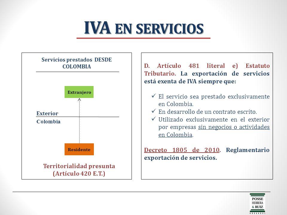 IVA en servicios D. Artículo 481 literal e) Estatuto Tributario. La exportación de servicios está exenta de IVA siempre que: