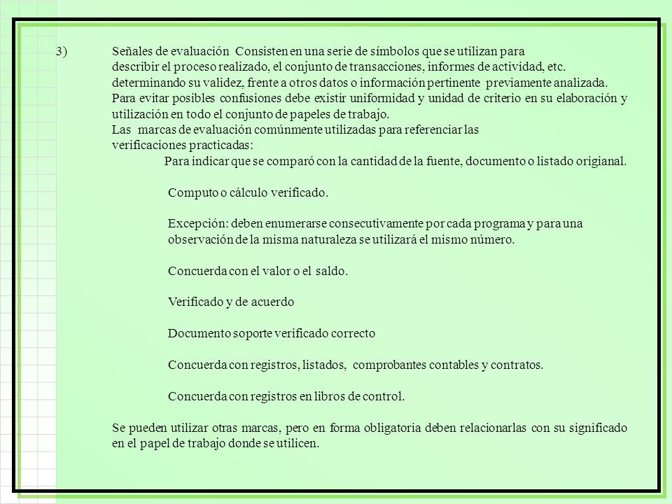 3) Señales de evaluación Consisten en una serie de símbolos que se utilizan para describir el proceso realizado, el conjunto de transacciones, informes de actividad, etc. determinando su validez, frente a otros datos o información pertinente previamente analizada.