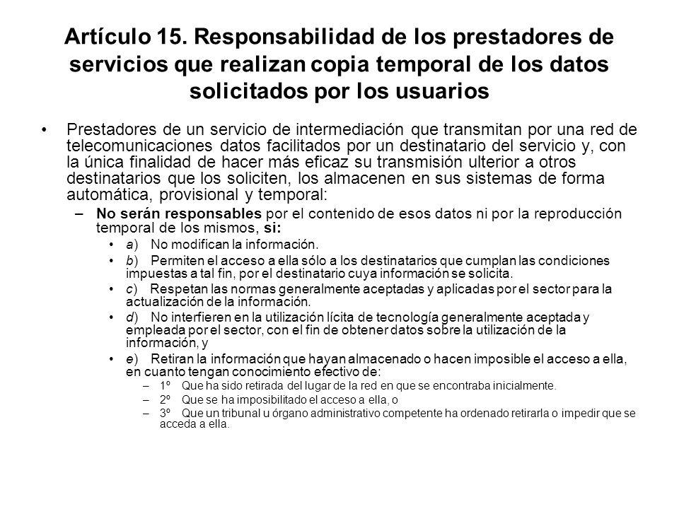 Artículo 15. Responsabilidad de los prestadores de servicios que realizan copia temporal de los datos solicitados por los usuarios