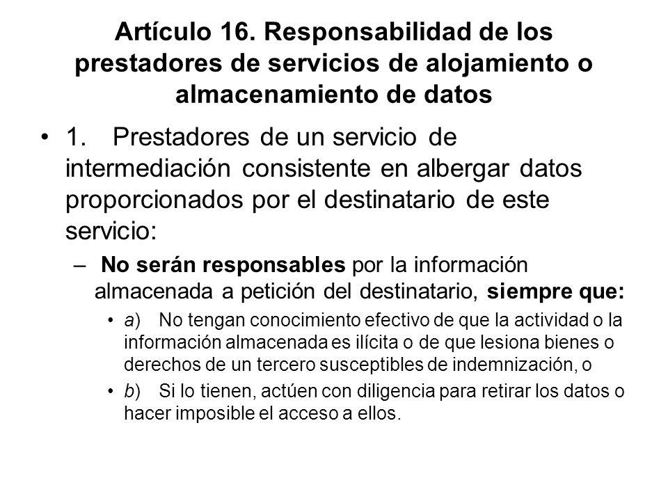 Artículo 16. Responsabilidad de los prestadores de servicios de alojamiento o almacenamiento de datos