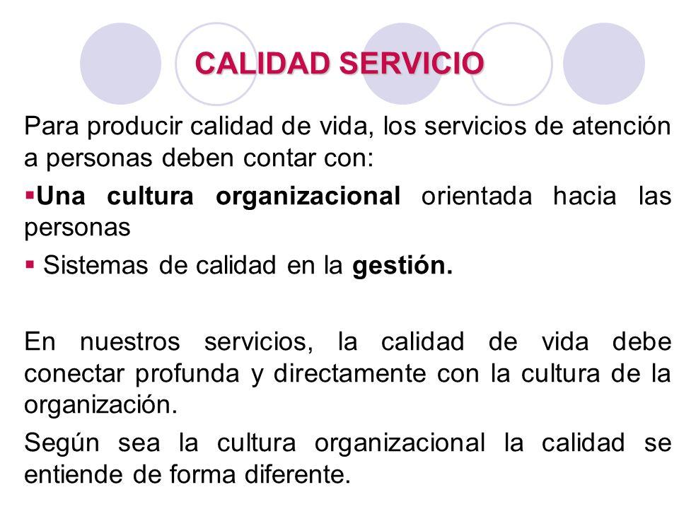 CALIDAD SERVICIO Para producir calidad de vida, los servicios de atención a personas deben contar con: