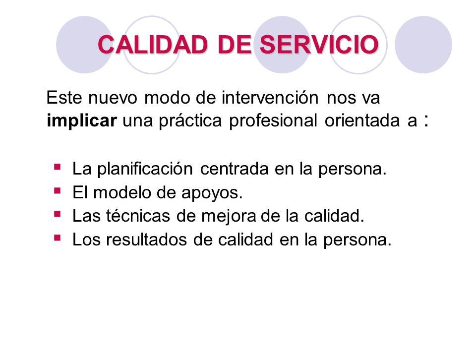 CALIDAD DE SERVICIO Este nuevo modo de intervención nos va implicar una práctica profesional orientada a :