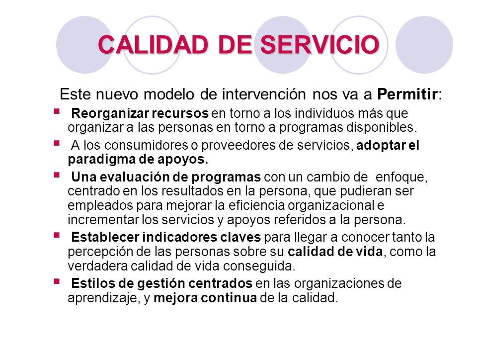 CALIDAD DE SERVICIO Este nuevo modelo de intervención nos va a Permitir: