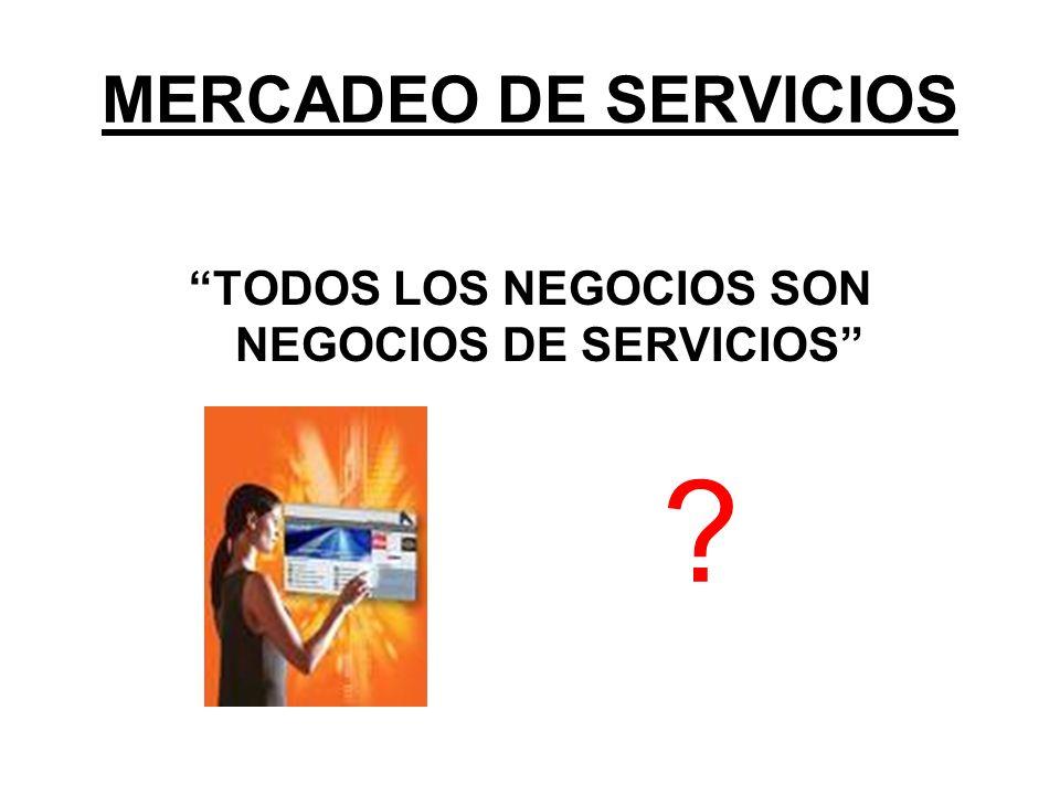 TODOS LOS NEGOCIOS SON NEGOCIOS DE SERVICIOS