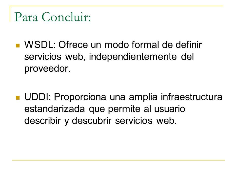 Para Concluir: WSDL: Ofrece un modo formal de definir servicios web, independientemente del proveedor.