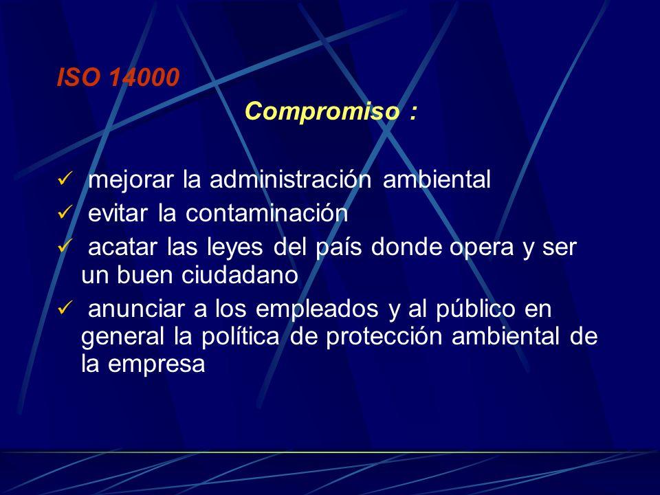 ISO 14000 Compromiso : mejorar la administración ambiental. evitar la contaminación.