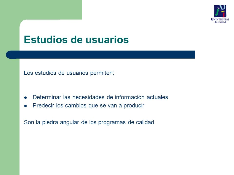 Estudios de usuarios Los estudios de usuarios permiten: