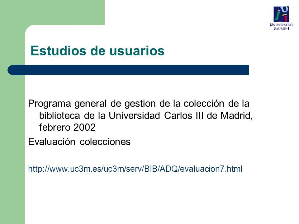 Estudios de usuarios Programa general de gestion de la colección de la biblioteca de la Universidad Carlos III de Madrid, febrero 2002.