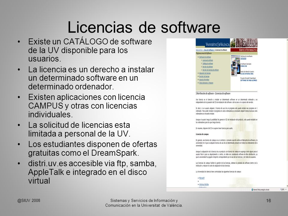 Licencias de software Existe un CATÁLOGO de software de la UV disponible para los usuarios.