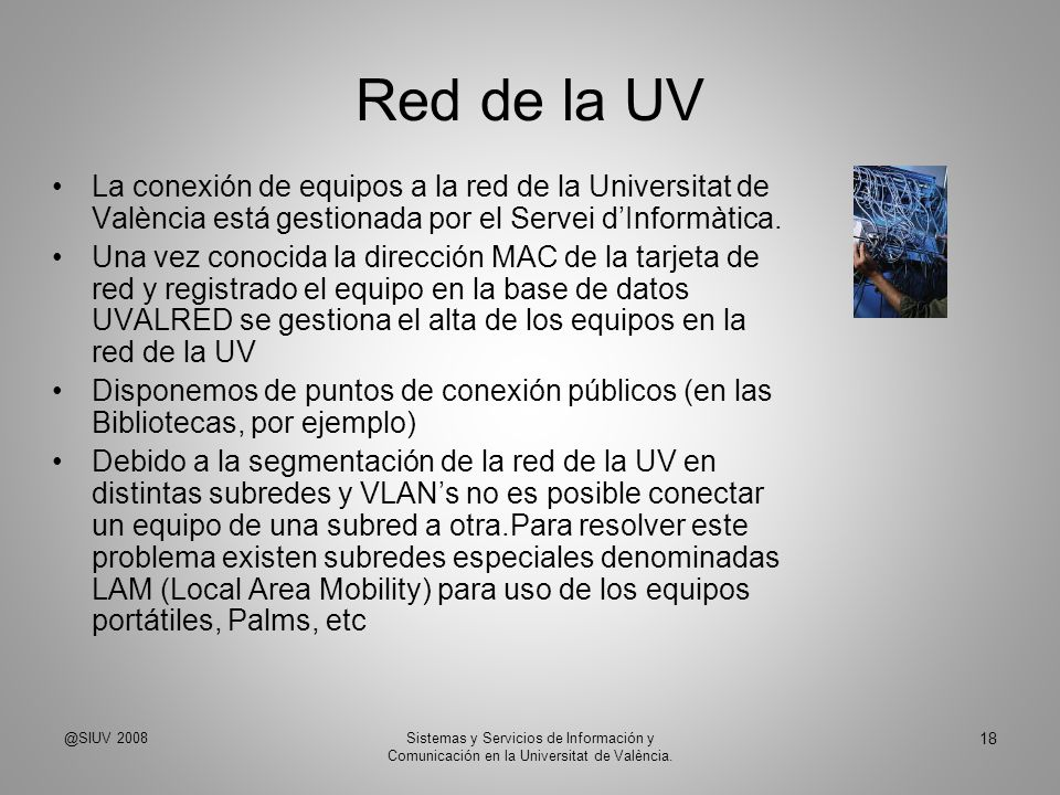 Red de la UV La conexión de equipos a la red de la Universitat de València está gestionada por el Servei d'Informàtica.