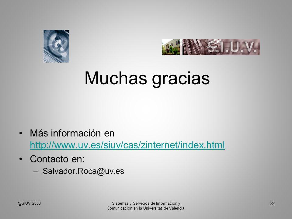 Muchas gracias Más información en http://www.uv.es/siuv/cas/zinternet/index.html. Contacto en: Salvador.Roca@uv.es.