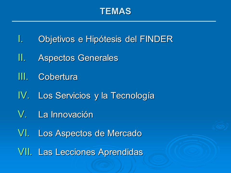 TEMAS Objetivos e Hipótesis del FINDER. Aspectos Generales. Cobertura. Los Servicios y la Tecnología.