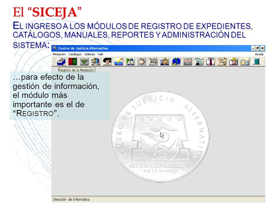 El SICEJA EL INGRESO A LOS MÓDULOS DE REGISTRO DE EXPEDIENTES, CATÁLOGOS, MANUALES, REPORTES Y ADMINISTRACIÓN DEL SISTEMA:
