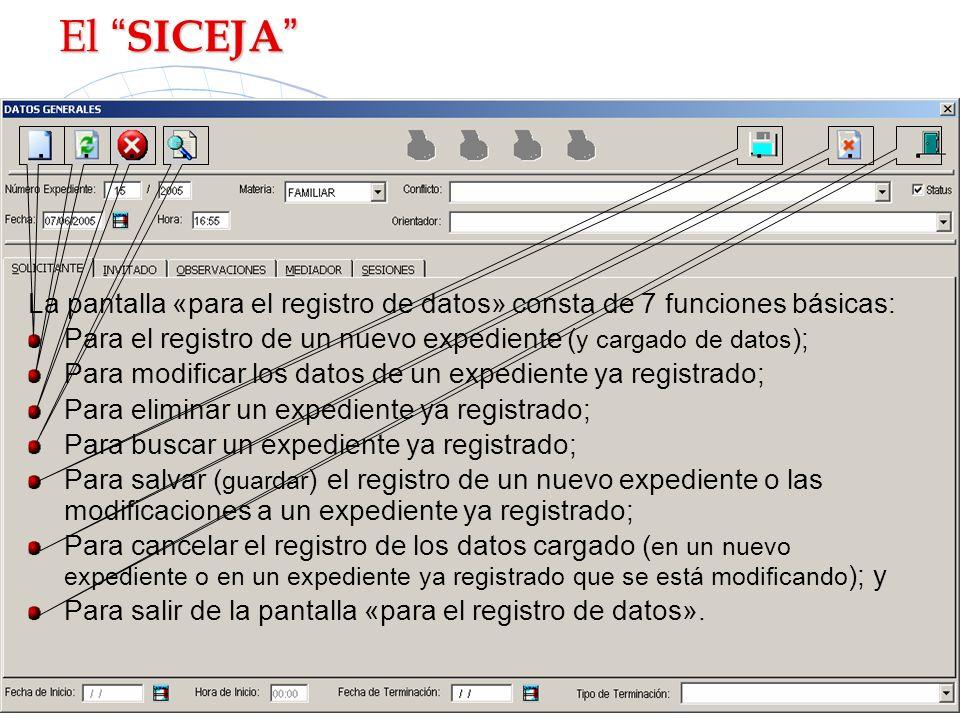 El SICEJA . . . . . . . La pantalla «para el registro de datos» consta de 7 funciones básicas: