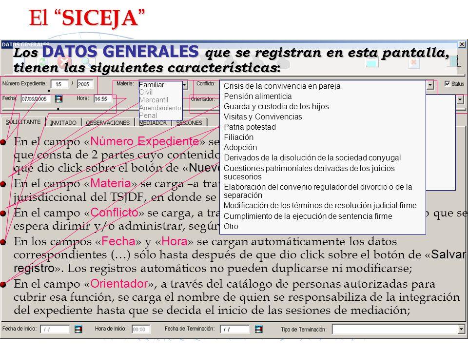 El SICEJA Los DATOS GENERALES que se registran en esta pantalla, tienen las siguientes características: