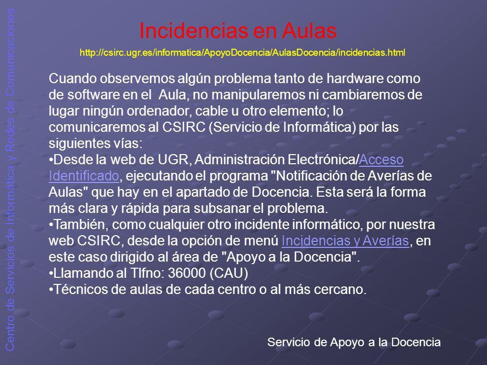Incidencias en Aulas http://csirc.ugr.es/informatica/ApoyoDocencia/AulasDocencia/incidencias.html.