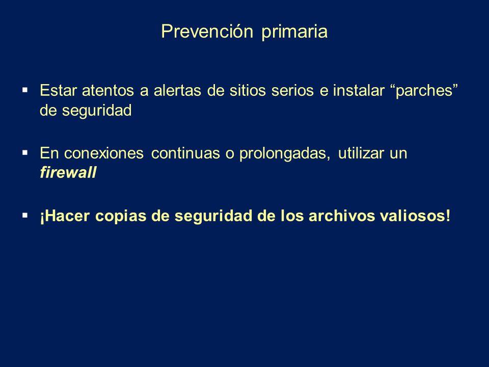 Prevención primaria Estar atentos a alertas de sitios serios e instalar parches de seguridad.