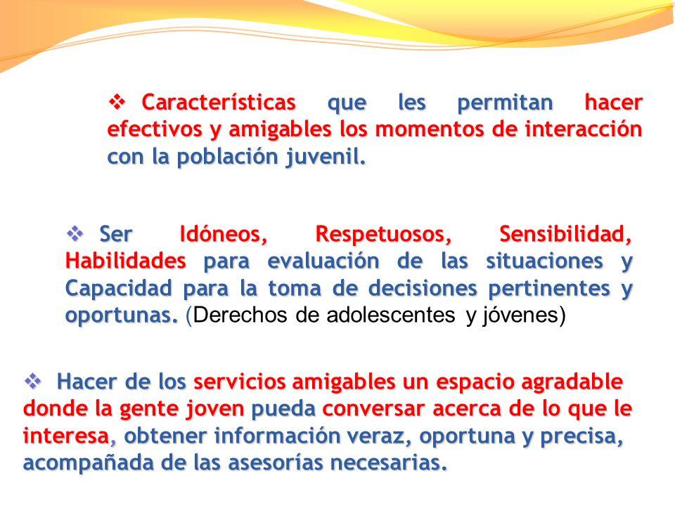 Características que les permitan hacer efectivos y amigables los momentos de interacción con la población juvenil.
