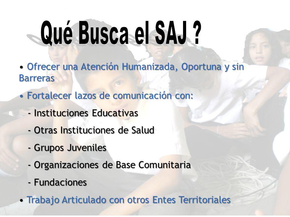 Qué Busca el SAJ Ofrecer una Atención Humanizada, Oportuna y sin Barreras. Fortalecer lazos de comunicación con: