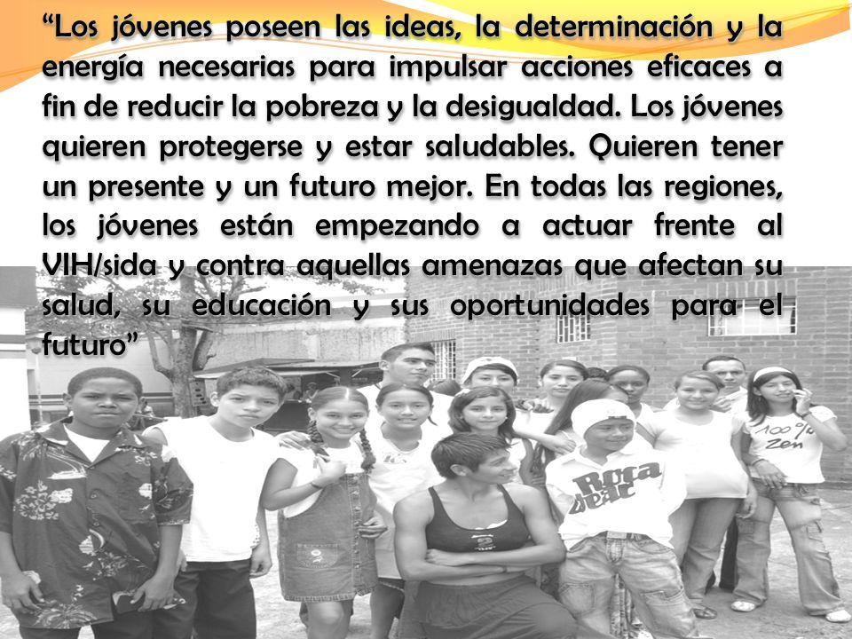 Los jóvenes poseen las ideas, la determinación y la energía necesarias para impulsar acciones eficaces a fin de reducir la pobreza y la desigualdad.