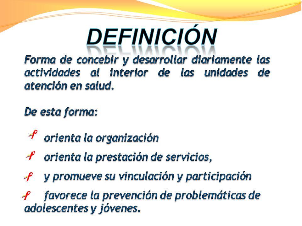 DEFINICIÓN Forma de concebir y desarrollar diariamente las actividades al interior de las unidades de atención en salud.