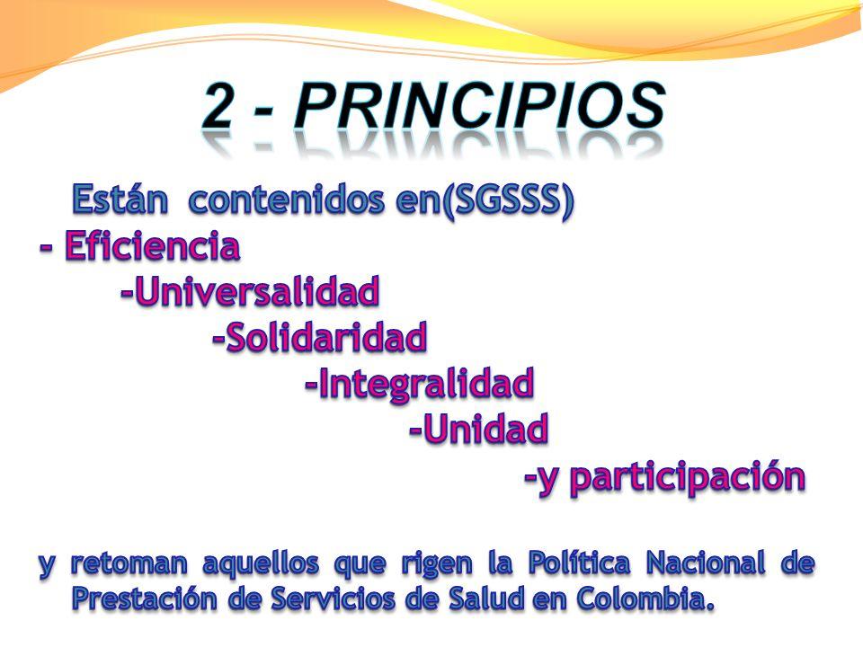 2 - PRINCIPIOS - Eficiencia -Universalidad -Solidaridad -Integralidad