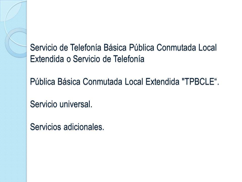 Servicio de Telefonía Básica Pública Conmutada Local Extendida o Servicio de Telefonía Pública Básica Conmutada Local Extendida TPBCLE .