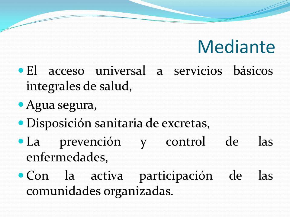 Mediante El acceso universal a servicios básicos integrales de salud,