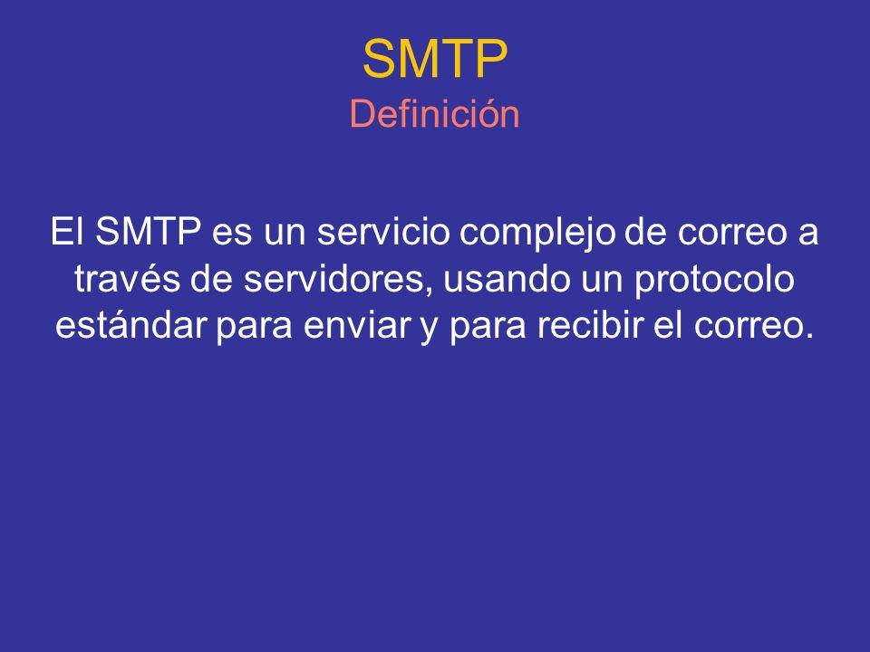 SMTP Definición El SMTP es un servicio complejo de correo a través de servidores, usando un protocolo estándar para enviar y para recibir el correo.
