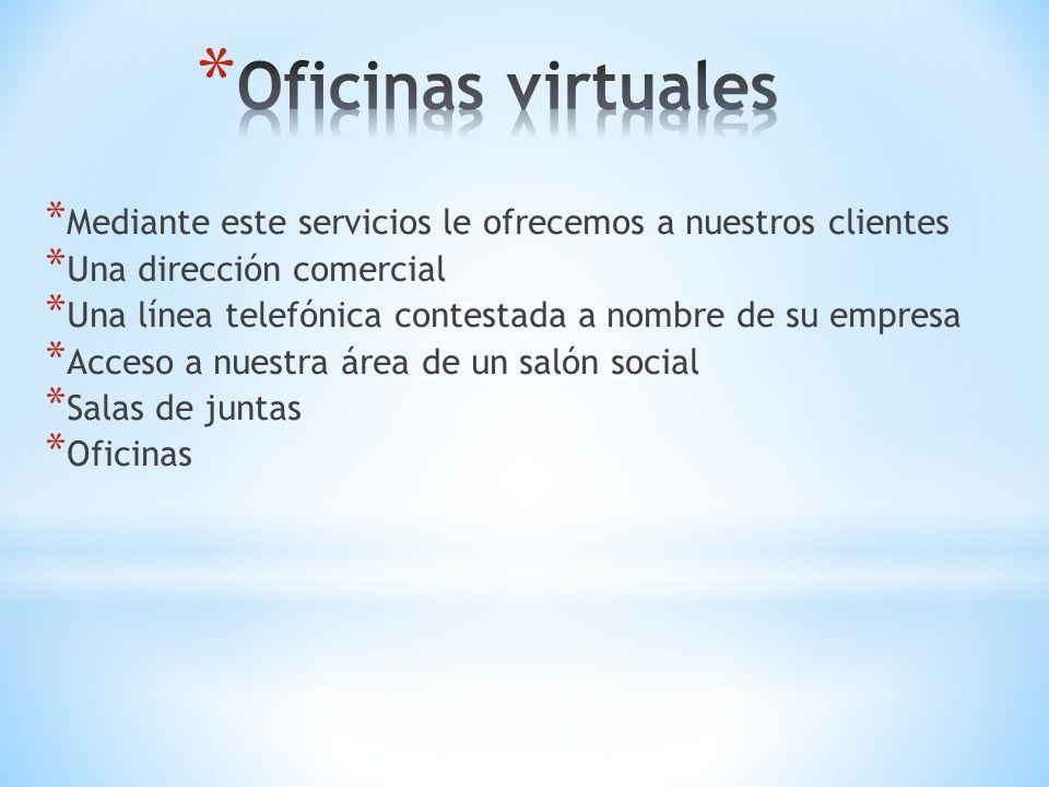 Oficinas virtuales Mediante este servicios le ofrecemos a nuestros clientes. Una dirección comercial.