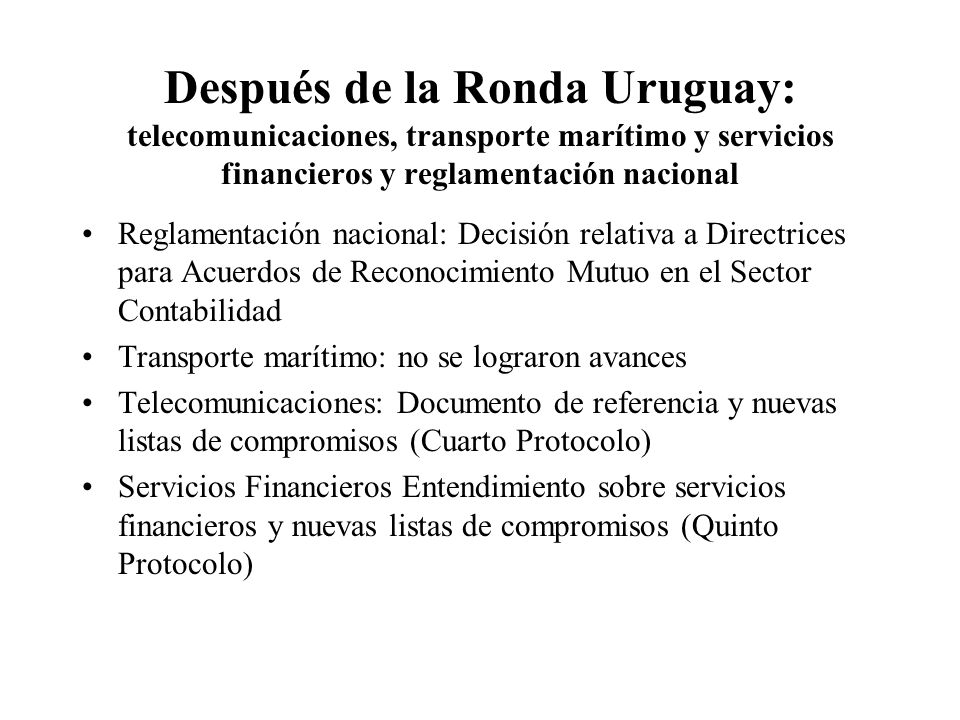 Después de la Ronda Uruguay: telecomunicaciones, transporte marítimo y servicios financieros y reglamentación nacional