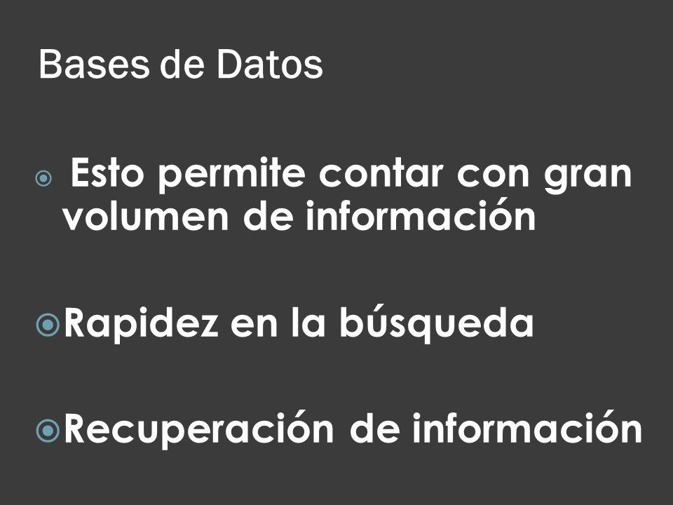 Bases de Datos Rapidez en la búsqueda Recuperación de información