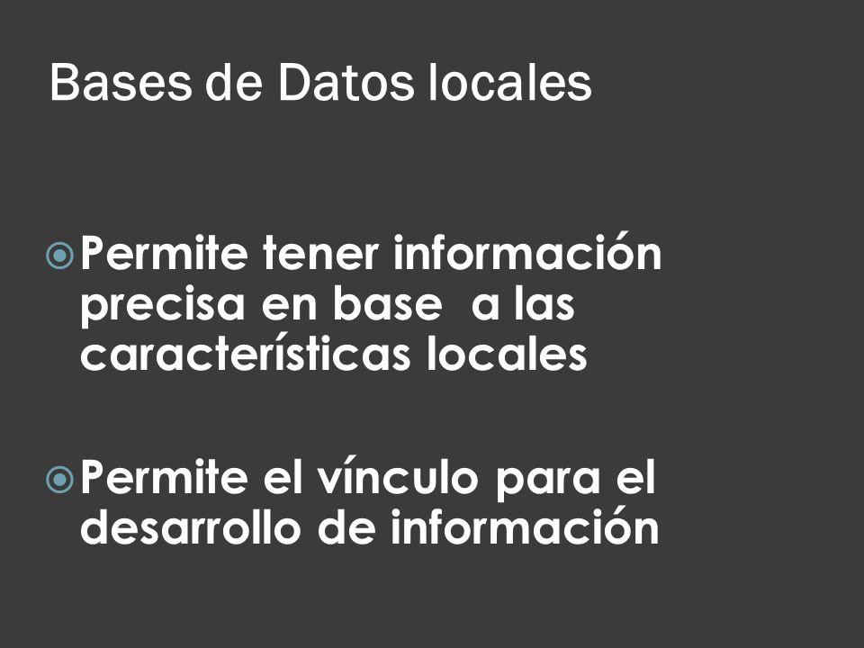 Bases de Datos locales Permite tener información precisa en base a las características locales.