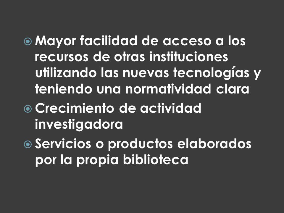 Mayor facilidad de acceso a los recursos de otras instituciones utilizando las nuevas tecnologías y teniendo una normatividad clara