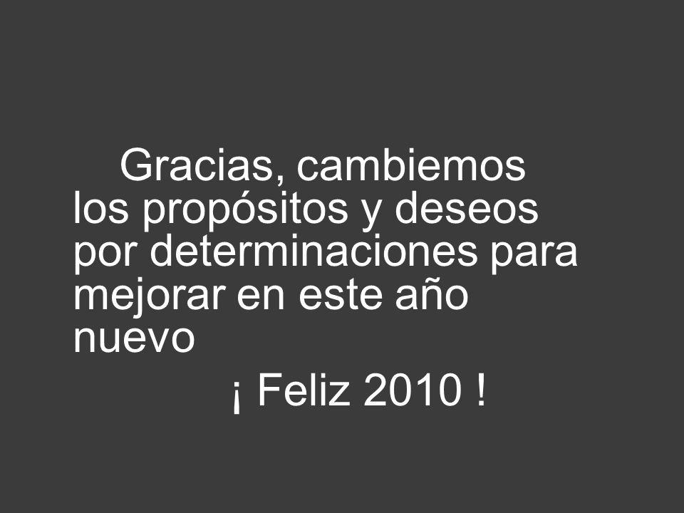 Gracias, cambiemos los propósitos y deseos por determinaciones para mejorar en este año nuevo
