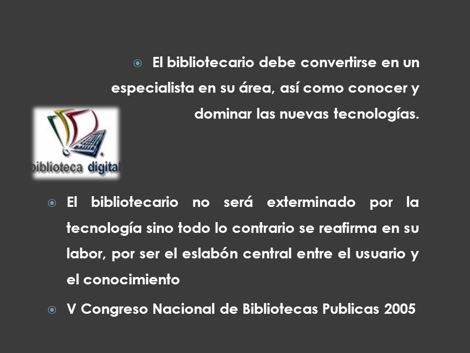 El bibliotecario debe convertirse en un especialista en su área, así como conocer y dominar las nuevas tecnologías.